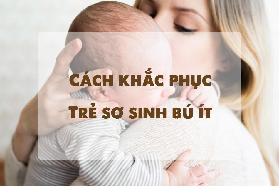 Trẻ sơ sinh bú ít phải làm sao? Nguyên nhân, cách khắc phục