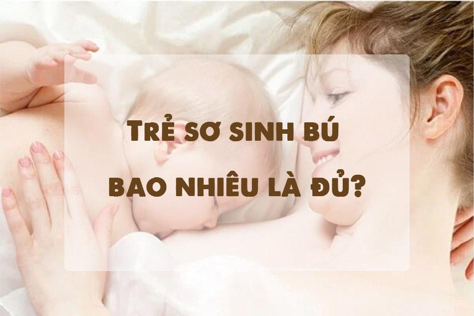 Trẻ sơ sinh bú bao nhiêu là đủ?